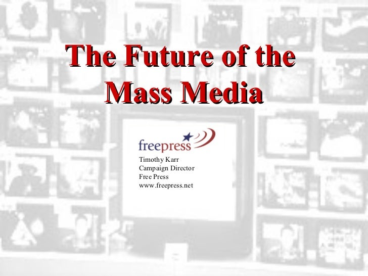 Timothy Karr  Campaign Director  Free Press www.freepress.net  The Future of the  Mass Media