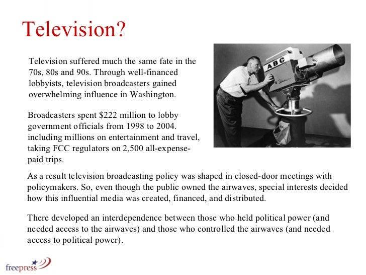 Television suffered much the same fate in the 70s, 80s and 90s. Through well-financed lobbyists, television broadcasters g...