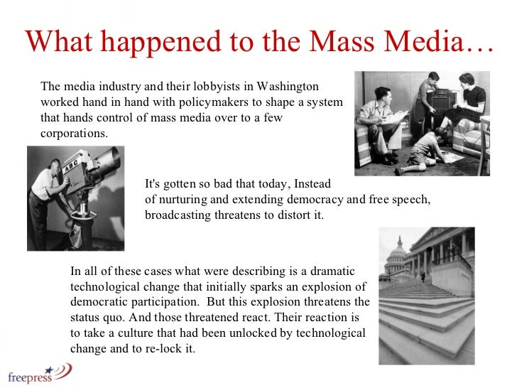 What happened to the Mass Media… It's gotten so bad that today, Instead  of nurturing and extending democracy and free spe...