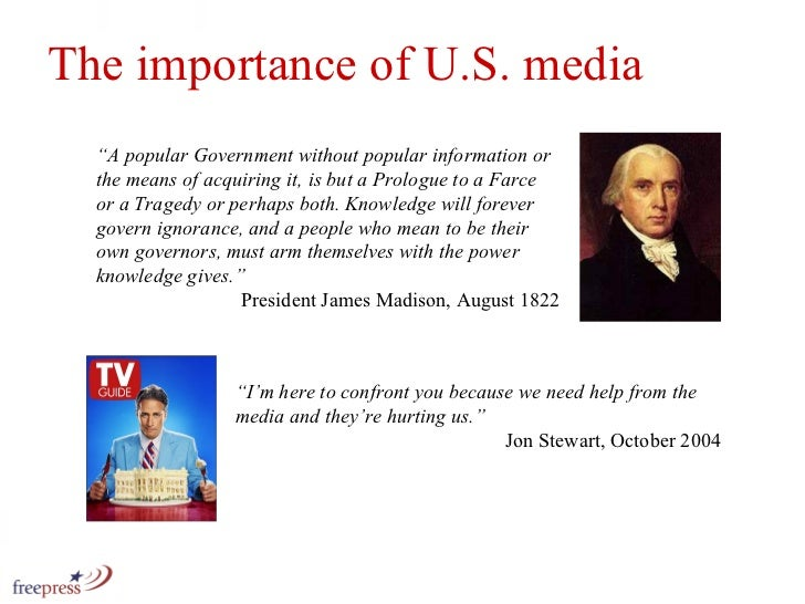 """The importance of U.S. media """" A popular Government without popular information or the means of acquiring it, is but a Pro..."""