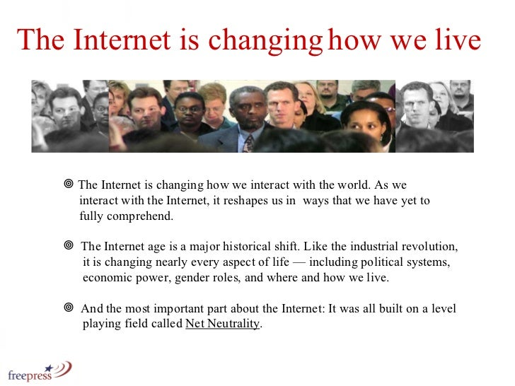 <ul><li>The Internet is changing how we interact with the world. As we    interact with the Internet, it reshapes us in  w...