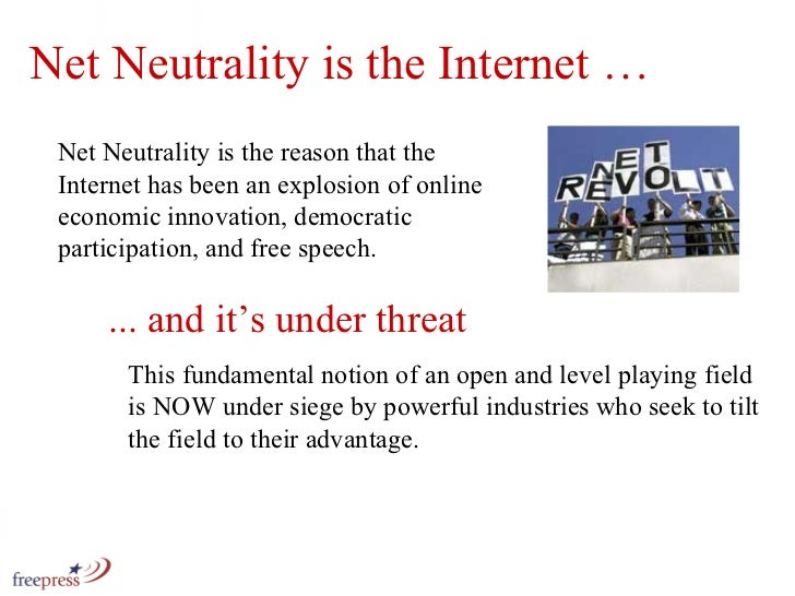 Net Neutrality is the Internet … This fundamental notion of an open and level playing field is NOW under siege by powerful...