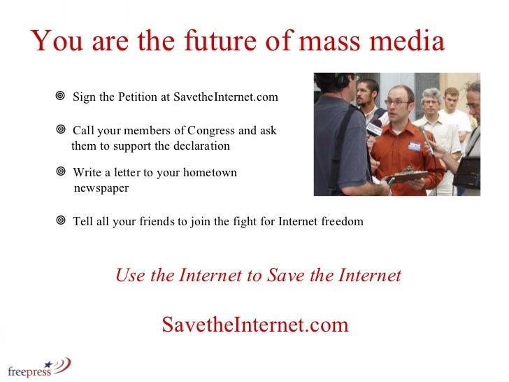 <ul><li>Sign the Petition at SavetheInternet.com </li></ul><ul><li>Call your members of Congress and ask    them to suppor...