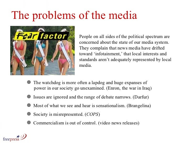 The problems of the media <ul><li>The watchdog is more often a lapdog and huge expanses of    power in our society go unex...