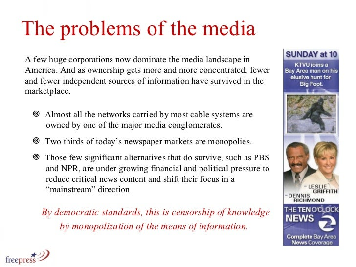 The problems of the media <ul><li>Almost all the networks carried by most cable systems are    owned by one of the major m...