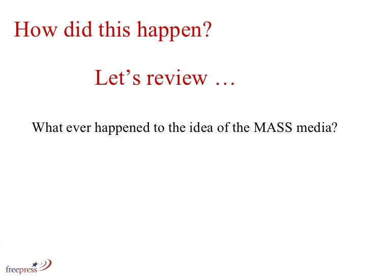 How did this happen?  What ever happened to the idea of the MASS media? Let's review …