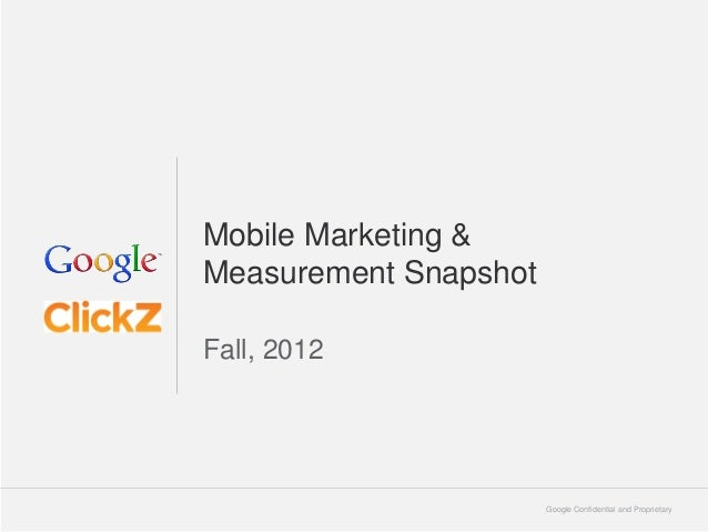Mobile Marketing &Measurement SnapshotFall, 2012                       Google Confidential and Proprietary   1