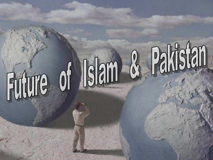 Future  of  Islam  &  Pakistan