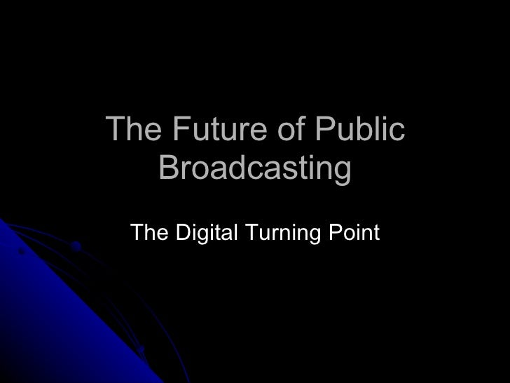 The Future of Public Broadcasting The Digital Turning Point