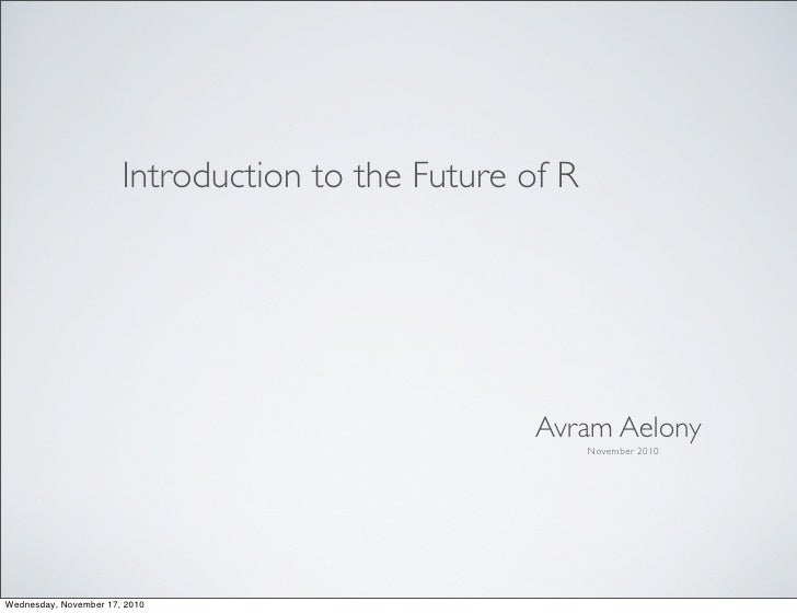 Introduction to the Future of R                                                   Avram Aelony                            ...