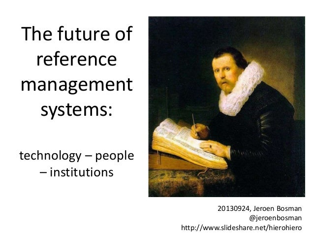 The future of reference management systems: technology – people – institutions 20130924, Jeroen Bosman @jeroenbosman http:...
