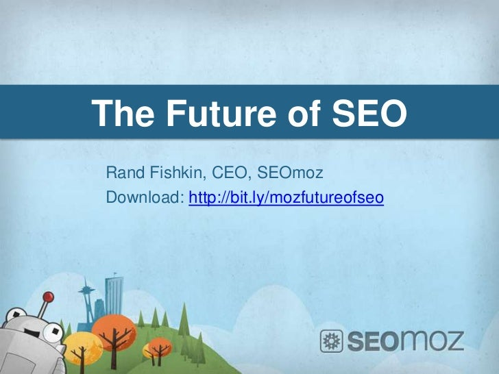 The Future of SEORand Fishkin, CEO, SEOmozDownload: http://bit.ly/mozfutureofseo