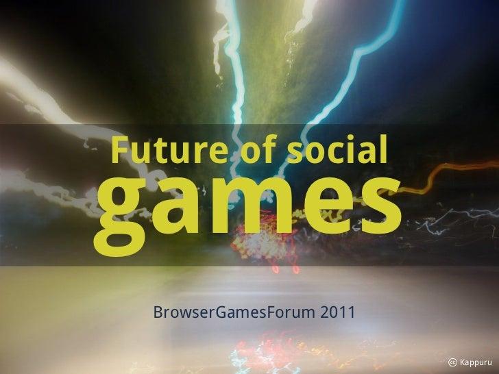 Future of socialgames  BrowserGamesForum 2011                           Kappuru
