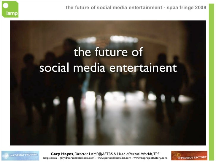 the future of social media entertainment - spaa fringe 2008            the future of social media entertainent          Ga...
