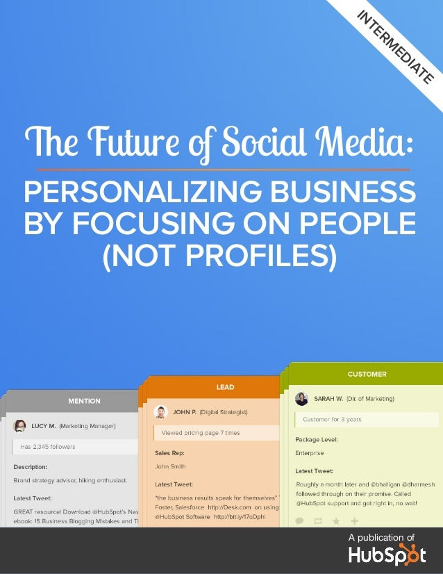 in  te  rm  ed  ia te  The Future of Social Media: Personalizing business by focusing on people (not profiles)  A publicat...
