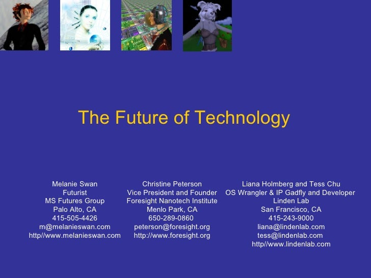 The Future of Technology Melanie Swan Futurist MS Futures Group Palo Alto, CA 415-505-4426 [email_address] http//www.melan...