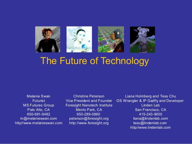 The Future of Technology Melanie Swan Futurist MS Futures Group Palo Alto, CA 650-681-9482 m@melanieswan.com http//www.mel...