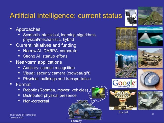 The Future of Technology October 2007 11 Artificial intelligence: current status  Approaches  Symbolic, statistical, lea...