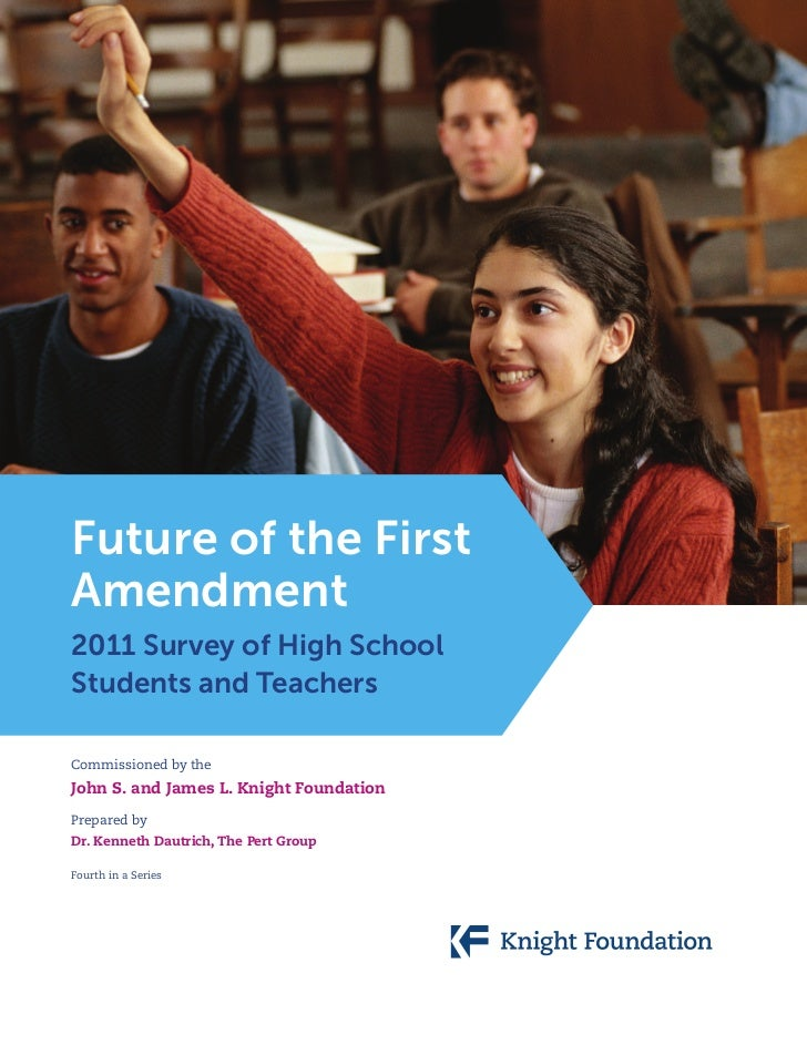Future of the FirstAmendment2011 Survey of High SchoolStudents and TeachersCommissioned by theJohn S. and James L. Knight ...