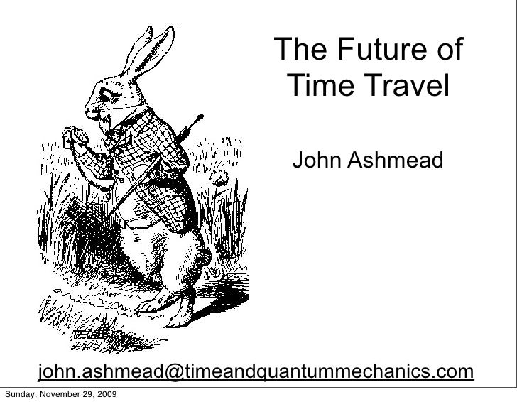 The Future of                             Time Travel                              John Ashmead       john.ashmead@timeand...