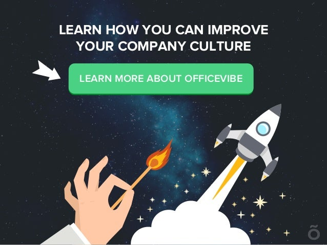 LEARN HOW YOU CAN IMPROVE YOUR COMPANY CULTURE LEARN MORE ABOUT OFFICEVIBE