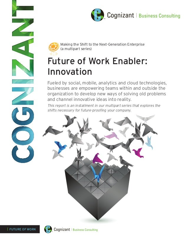 Future of Work Enabler: Innovation Fueled by social, mobile, analytics and cloud technologies, businesses are empowering t...