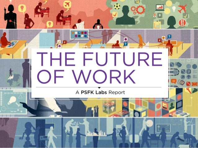 For your full copy of the report, visit:    www.psfk.com/publishing/future-of-workABOUT THIS REPORT•   150 Page Report•   ...