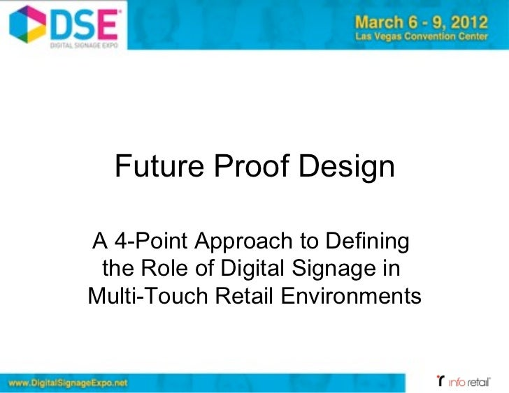Future Proof DesignA 4-Point Approach to Defining the Role of Digital Signage inMulti-Touch Retail Environments           ...
