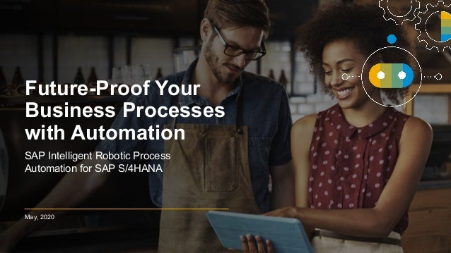 INTERNAL May, 2020 Future-Proof Your Business Processes with Automation SAP Intelligent Robotic Process Automation for SAP...