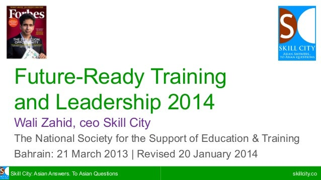 Future-Ready Training and Leadership 2014 Wali Zahid, ceo Skill City The National Society for the Support of Education & T...
