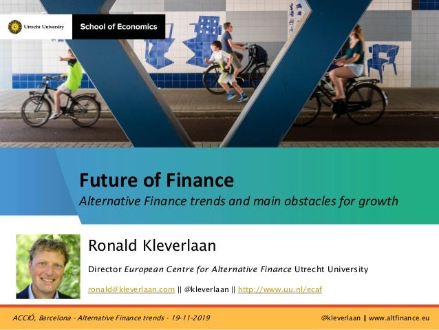 Ronald Kleverlaan Director European Centre for Alternative Finance Utrecht University ronald@kleverlaan.com || @kleverlaan...