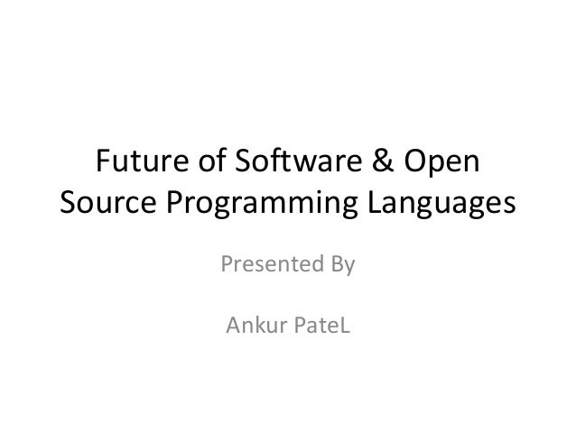 Future of Software & OpenSource Programming Languages         Presented By          Ankur PateL