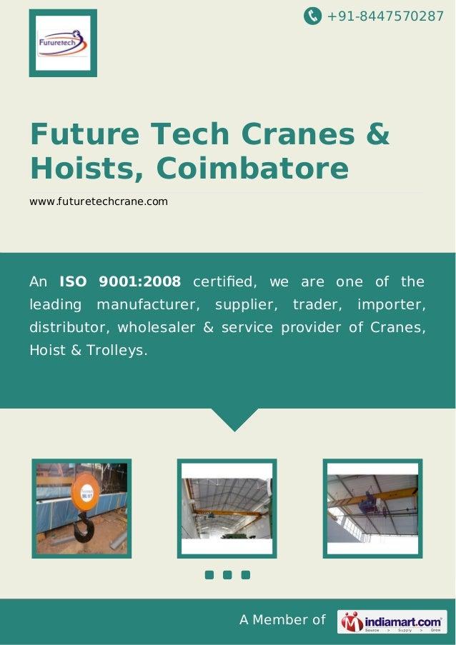 +91-8447570287 A Member of Future Tech Cranes & Hoists, Coimbatore www.futuretechcrane.com An ISO 9001:2008 certified, we a...