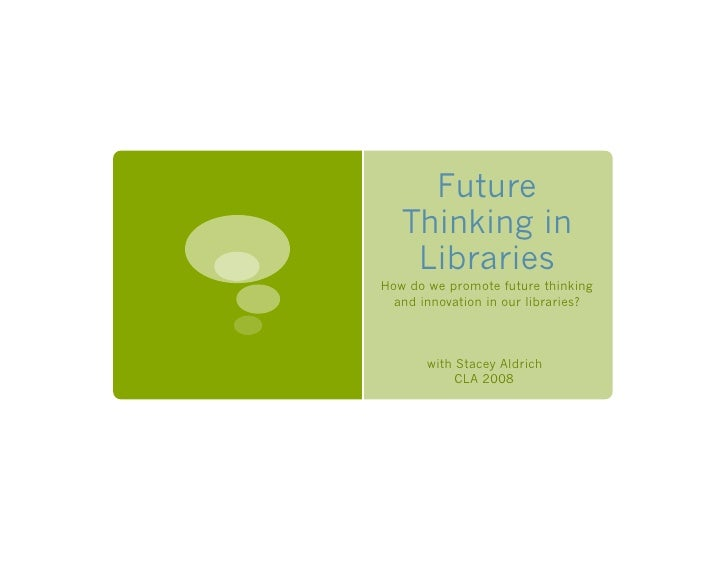 Future    Thinking in     Libraries How do we promote future thinking   and innovation in our libraries?           with St...
