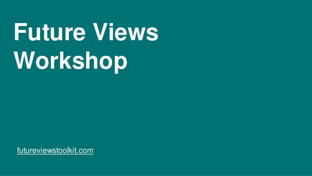 Future Views Workshop futureviewstoolkit.com