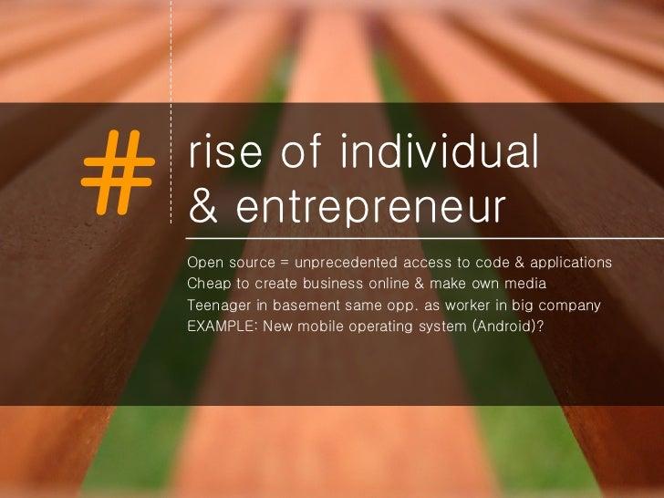 rise of individual  & entrepreneur <ul><li>Open source = unprecedented access to code & applications </li></ul><ul><li>Che...