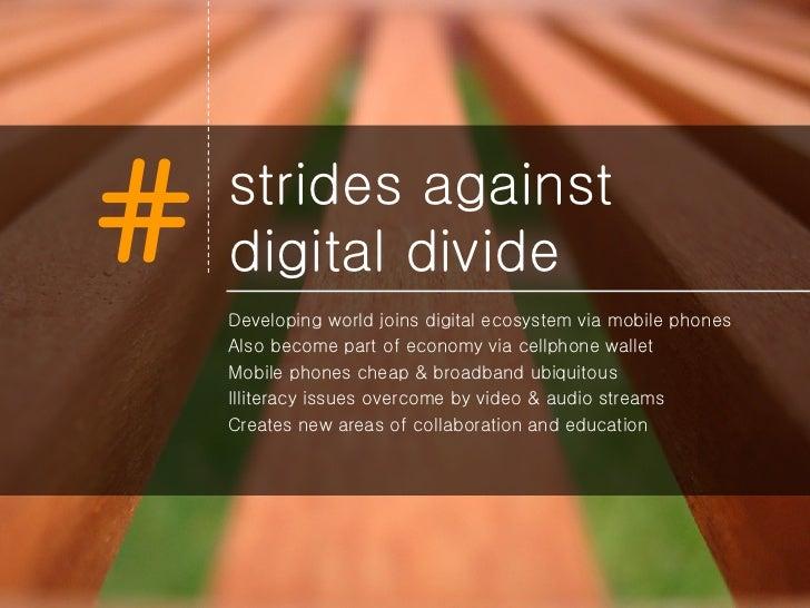 strides against digital divide <ul><li>Developing world joins digital ecosystem via mobile phones </li></ul><ul><li>Also b...
