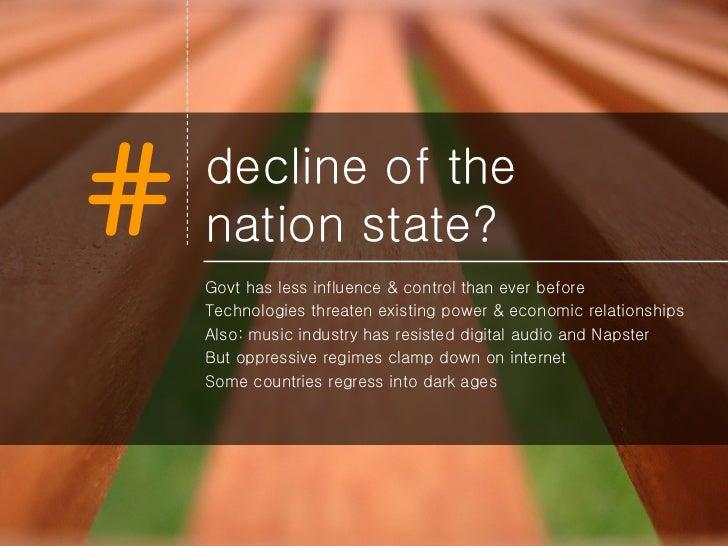 decline of the  nation state? <ul><li>Govt has less influence & control than ever before </li></ul><ul><li>Technologies th...