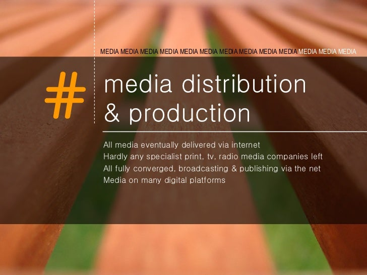 media distribution  & production <ul><li>All media eventually delivered via internet  </li></ul><ul><li>Hardly any special...
