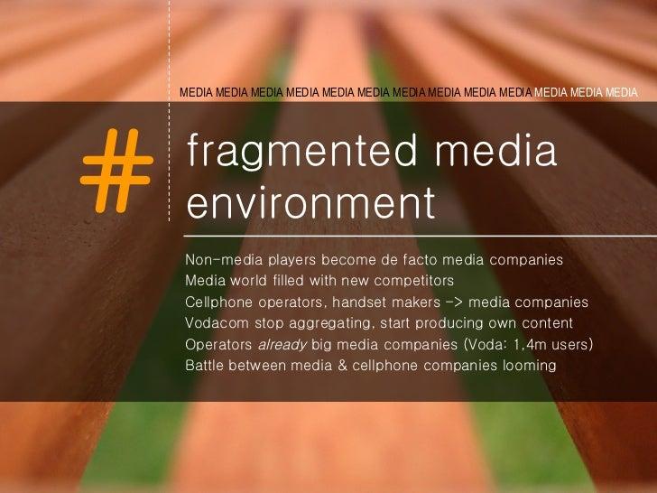 fragmented media environment <ul><li>Non-media players become de facto media companies </li></ul><ul><li>Media world fille...