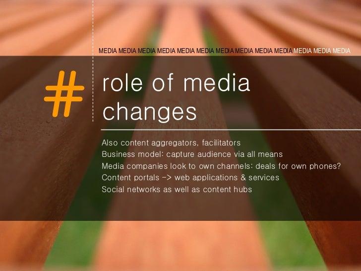 role of media changes <ul><li>Also content aggregators, facilitators </li></ul><ul><li>Business model: capture audience vi...