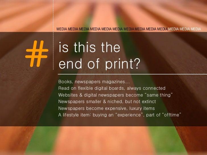 is this the  end of print? <ul><li>Books, newspapers magazines... </li></ul><ul><li>Read on flexible digital boards, alway...