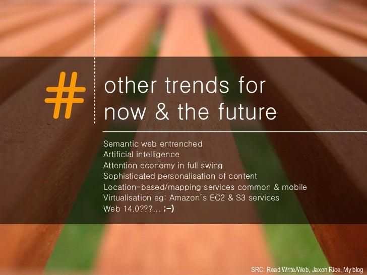 other trends for now & the future <ul><li>Semantic web entrenched </li></ul><ul><li>Artificial intelligence </li></ul><ul>...