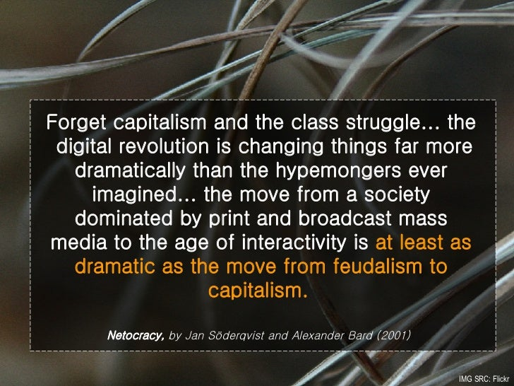 Forget capitalism and the class struggle... the  digital revolution is changing things far more dramatically than the hype...