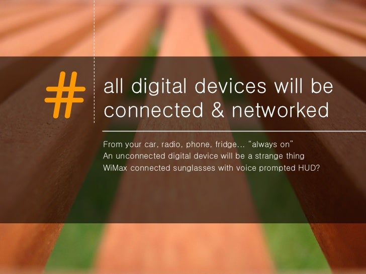 """all digital devices will be connected & networked <ul><li>From your car, radio, phone, fridge... """"always on"""" </li></ul><ul..."""