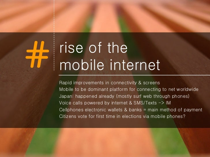 rise of the  mobile internet <ul><li>Rapid improvements in connectivity & screens </li></ul><ul><li>Mobile to be dominant ...