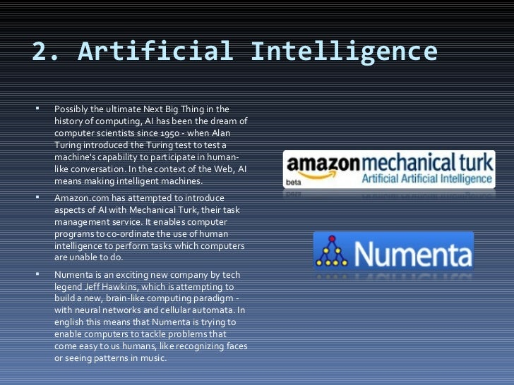 2. Artificial Intelligence <ul><li>Possibly the ultimate Next Big Thing in the history of computing, AI has been the dream...