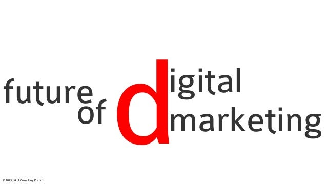 future igital marketingdof © 2013 J & U Consulting Pte Ltd
