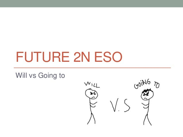 FUTURE 2N ESO Will vs Going to