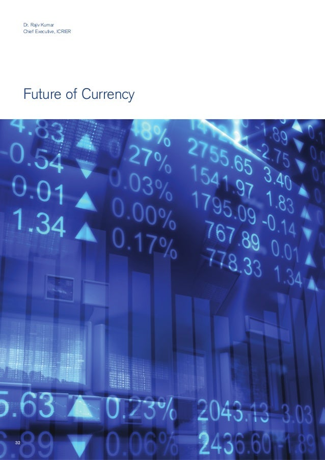 Future of Currency Dr. Rajiv Kumar Chief Executive, ICRIER 32